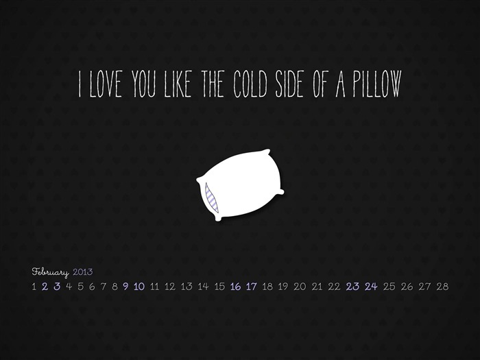 Like The Cold Side Of A Pillow-February 2013 calendar desktop themes wallpaper Views:2593